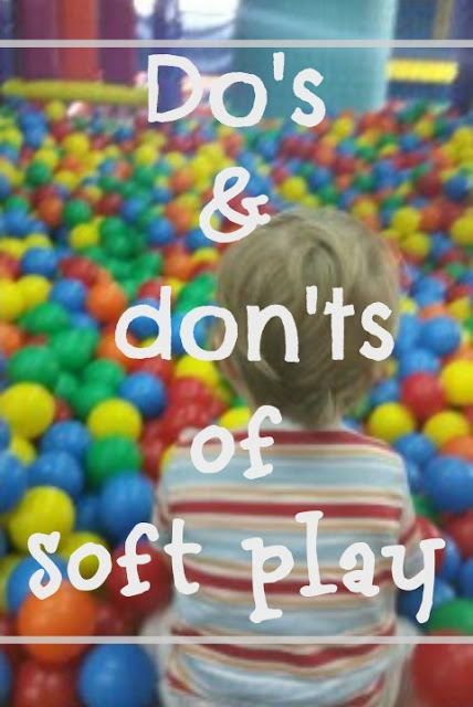 Do's and Don'ts of soft play