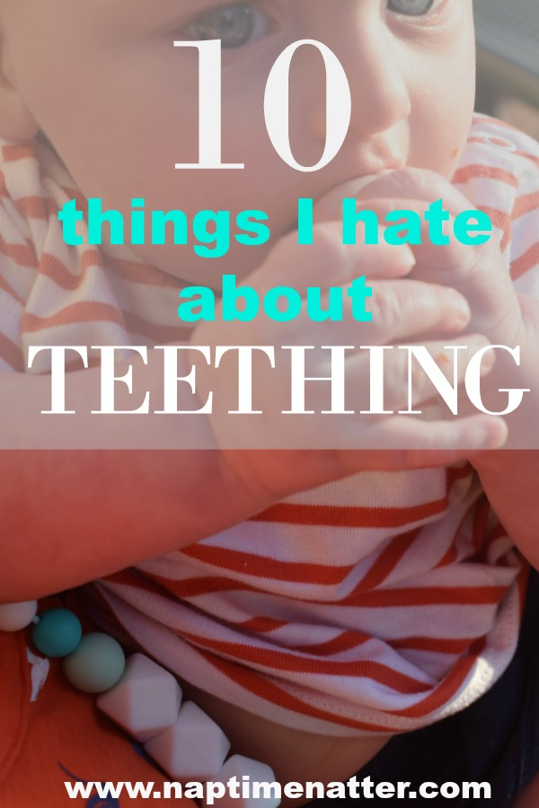 10 things I hate about teething