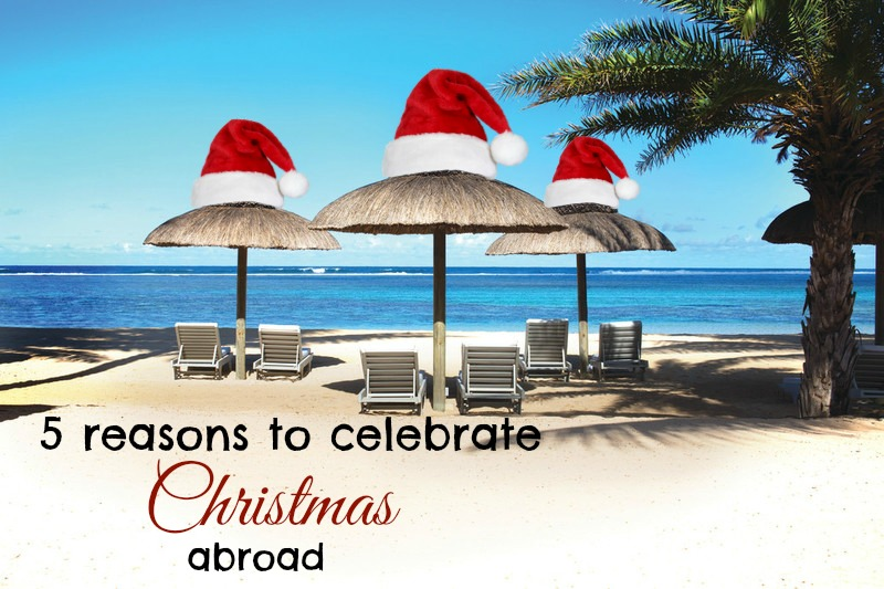 5 reasons I would love to celebrate Christmas abroad
