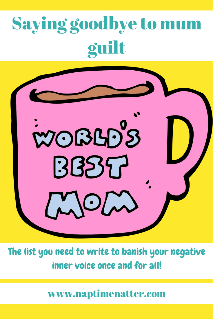 how to banish mum guilt once and for all - the list you need to write to take control of those negative thoughts