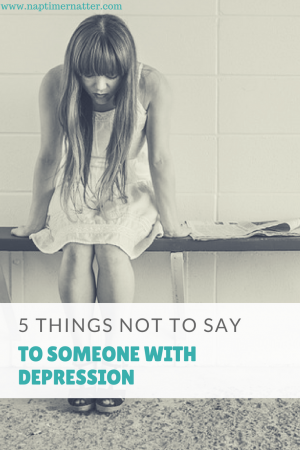 thinngs not to say to someone with depression