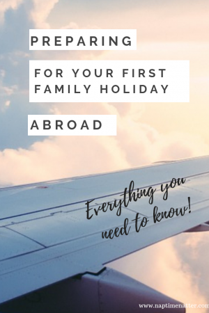 Preapring for your first family holiday abroad