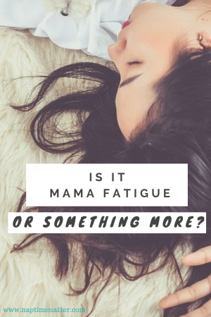 Is it mama fatigue or something more