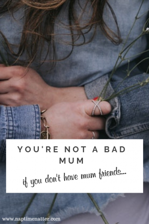 you're not a bad mum if you don't have mum friends
