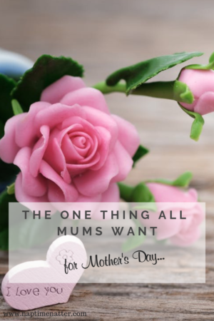 the one thing all mums want for mothers day